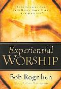Experiential Worship by Bob Rognlien, NavPress, 2005